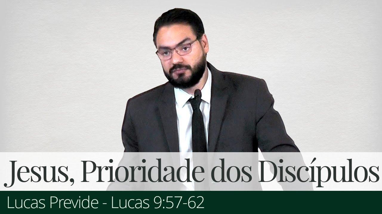 Jesus, a Prioridade de Seus Discípulos - Lucas Previde