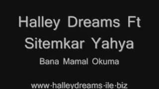 Halley Dreams Ft Sitemkar Yahya - Bana Mamal Okuma