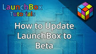 How to Update to Beta Releases - Feature Specific LaunchBox Tutorials