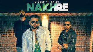 Nakhre: G Deep Ft. Taizu (Full Song) Arpit G | Latest Punjabi Songs 2018