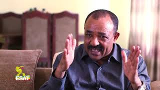 ESAT Interview with Brigadier General Tefera Mamo Part Three Nov 2018