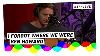 Ben Howard - I Forgot Where We Were | 3FM Live