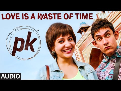 'love Is A Waste Of Time' Full Audio Song | Pk | Aamir Khan | Anushka Sharma | T-series video