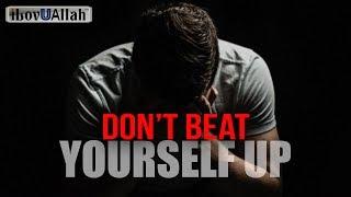 Don't Beat Yourself Up – Nouman Ali Khan