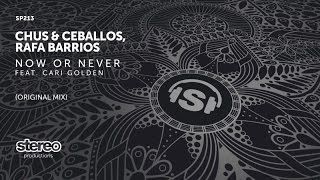 Chus & Ceballos, Rafa Barrios Ft. Cari Golden - Now or Never - Original Mix