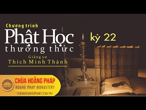 Phật Học Thường Thức (Kỳ 22)