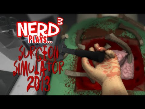 Nerd³ Plays... Surgeon Simulator 2013