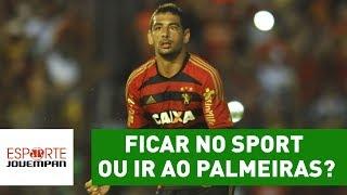 Ficar no Sport ou ir ao Palmeiras: o que Diego Souza deve fazer?