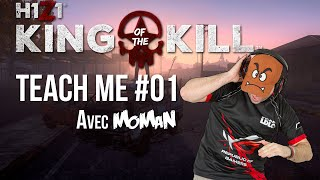 [Replay] Teach Me #01 avec MoMaN - H1Z1 King of Kill