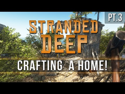 Stranded Deep - Crafting a Home! [Pt.3]