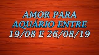 AMOR PARA AQUÁRIO ENTRE 19/08 E 26/08/2019