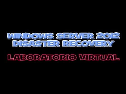 Windows Server 2012 - Disaster Recovery - Practica - Laboratorio Virtual - Parte2