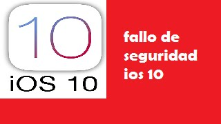 Noticia | Fallo de seguridad | IOS 10 | Apple Chaa