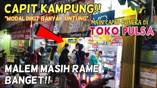CAPIT KAMPUNG #5 |MODAL DIKIT BANYAK UNTUNG! MALEM TERNYATA MASIH RAME BANGET!!