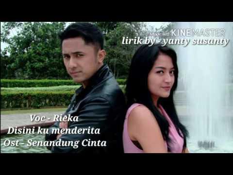 Rieka - Disini Ku Menderita - Ost : Senandung Cinta (Lirik Lagu By : Yanty Susanty)