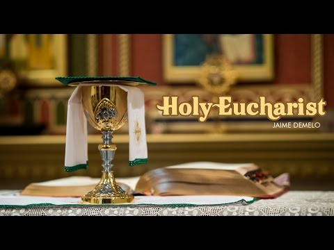 HOLY EUCHARIST | JAIME DEMELO | HOLY SPIRIT INTERACTIVE