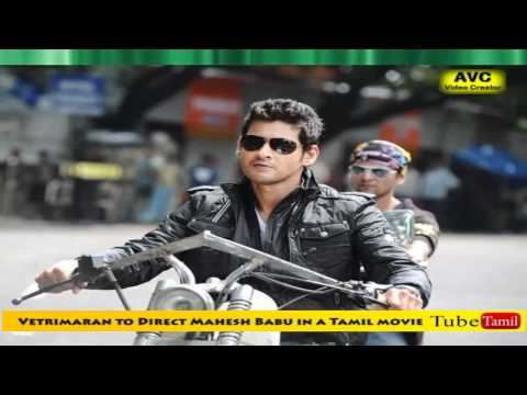 Vetrimaran to Direct Mahesh Babu in a Tamil movie