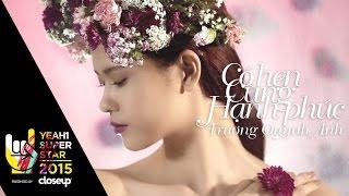 Video clip Có Hẹn Cùng Hạnh Phúc | Trương Quỳnh Anh | Yeah1 Superstar (Official Music Video)