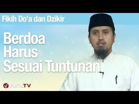 Fiqih Doa dan Dzikir: Berdoa Harus Sesuai Tuntunan - Ustadz Abdullah Zaen, MA