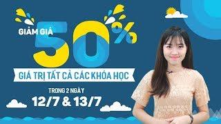 Giảm 50% tất cả các khóa học trong ngày 12 và 13 tháng 7 năm 2018