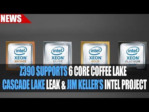 Intel Z390 Supports 6 Core Coffee Lake | Cascade Lake Leak & Jim Keller Intel Project