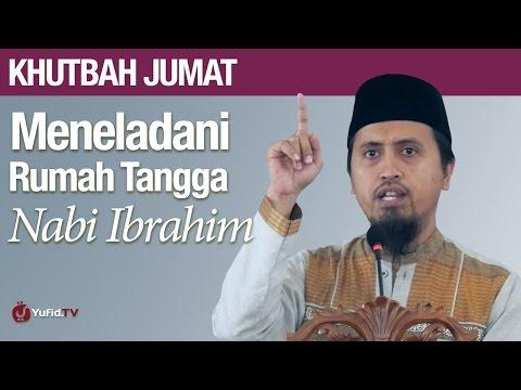 Khotbah Jumat: Meneladani Rumah Tangga Nabi Ibrahim - Ustadz Abdullah Zaen, MA