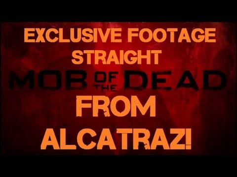 Mob of the Dead: EXCLUSIVE Footage Straight From Alcatraz!!!! | Map Intro Possibly