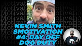 KEVIN SMITH SMOTIVATION #4: DAY OFF DOG DUTY