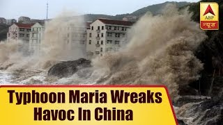 Typhoon Maria Wreaks Havoc In China | ABP News