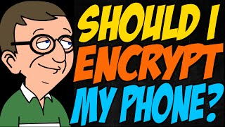 Should I Encrypt My Phone?