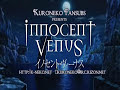 Innocent Venus Opening