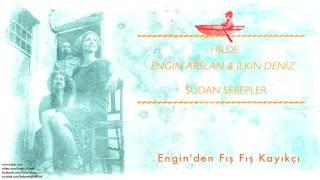 Hilde & Engin Arslan & İlkin Deniz - Engin'den Fış Fış Kayıkçı [ Sudan Sebepler © 2016 Kalan Müzik ]
