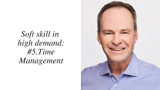 Five soft skills in high demand - #5 Time Management