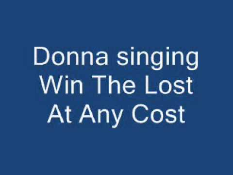 Donna singing Win The Lost At Any Cost
