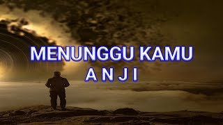 Menunggu Kamu - Anji ( Lirik Lagu )