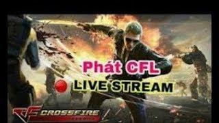 (Livestream) Crossfire: Legends/ Giao Lưu Với Mình Nè Ae/Phát CFL