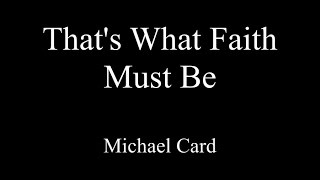 Watch Michael Card Thats What Faith Must Be video