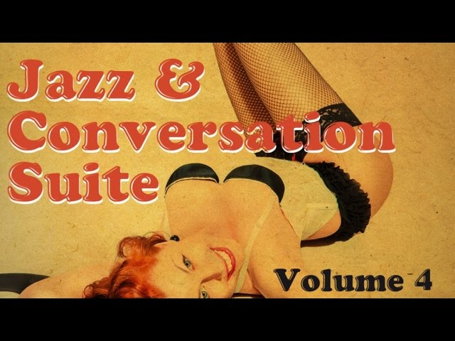 Jazz & Conversation Suite 4 - 94 minutes of easy listening Jazz, Be Bop & Swing