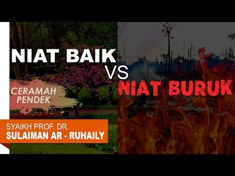 Ceramah Pendek: Niat Baik VS Niat Buruk - Syaikh Prof. Dr. Sulaiman Ar Ruhaily