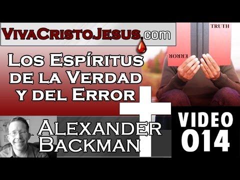 Sermon 014 LOS ESPIRITUS DE LA VERDAD Y DEL ERROR Alexander Backman VIVA CRISTO JESUS 08 Marzo