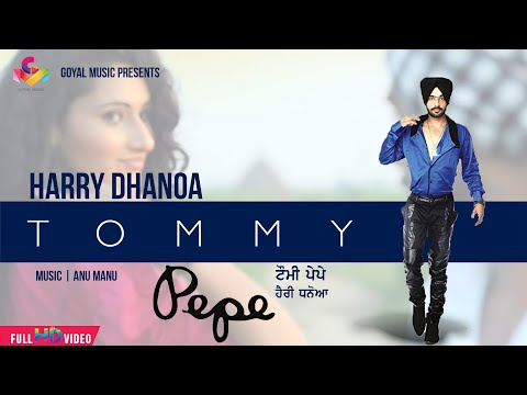 Harry Dhanoa -  Tommy Pepe - Goyal Music - Official Song video