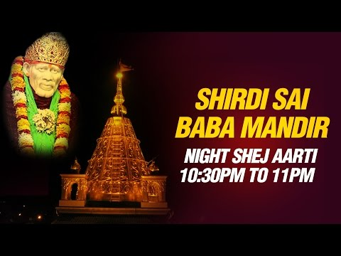 Shirdi Sai Baba Mandir - Night Shej Aarti 10:30 PM to 11 PM...
