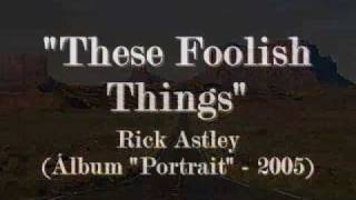 Watch Rick Astley These Foolish Things video