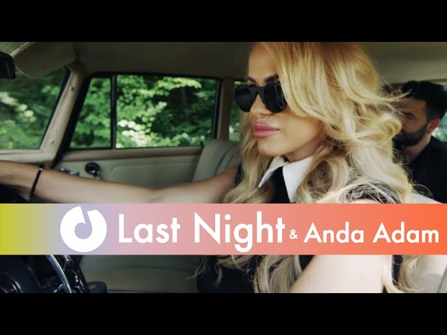 Last Night feat. Anda Adam - Wanna Love You (Official Music Video)
