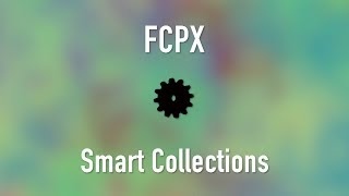 Final Cut Pro X: Smart Collections