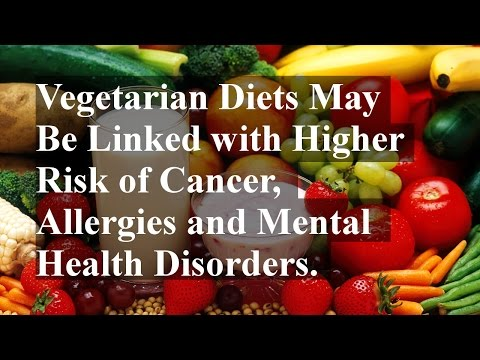 Vegetarian Diets May Be Linked with Higher Risk of Cancer, Allergies and Mental Health Disorders.