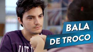 COISAS QUE GOSTARÍAMOS DE DIZER - BALA DE TROCO