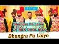 Bhangra Pa Laiye DJ MIX DHOL MIX Carry On Jatta 2 new song