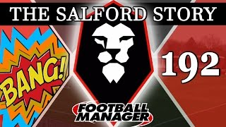 The Salford Story | Part 192 | BANG | Football Manager 2016