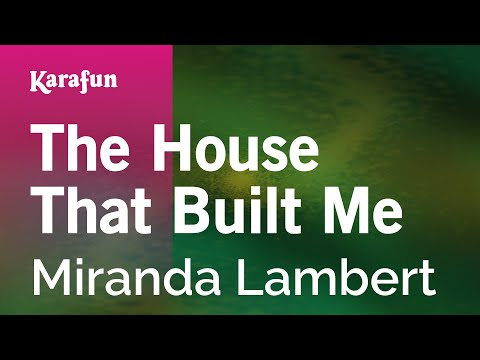 Karaoke The House That Built Me - Miranda Lambert *